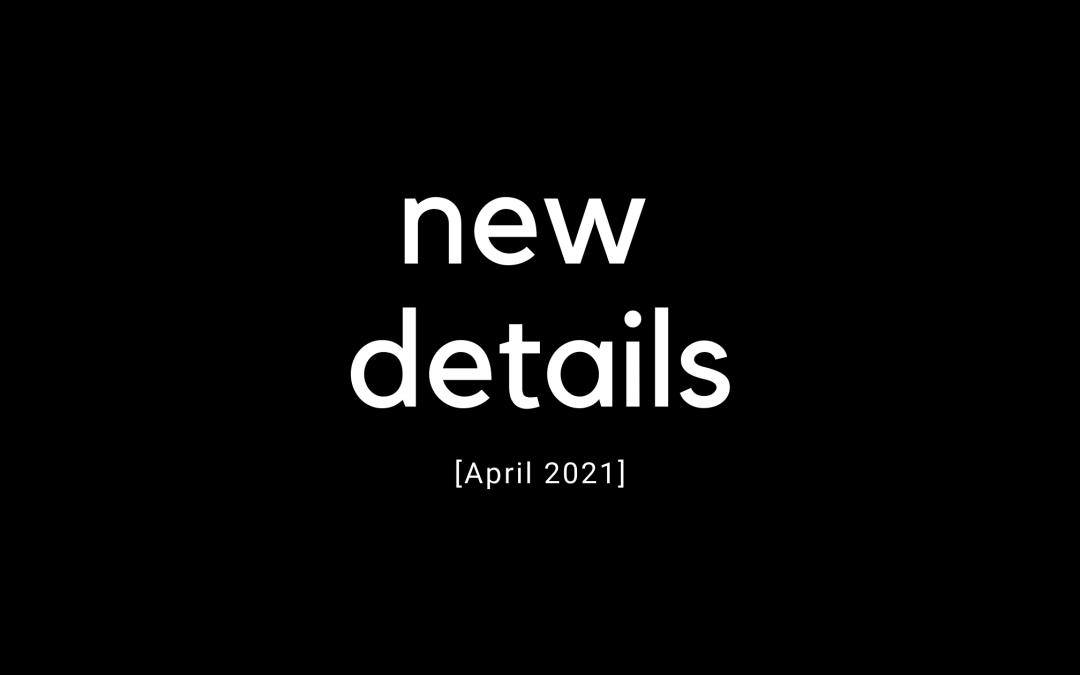 April 2021 – New Details